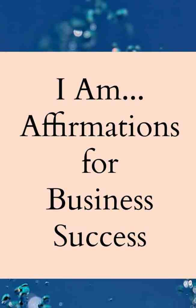 I Am... Affirmations for business success. Includes free printout for you to print out and put up where you'll see it during your business day.