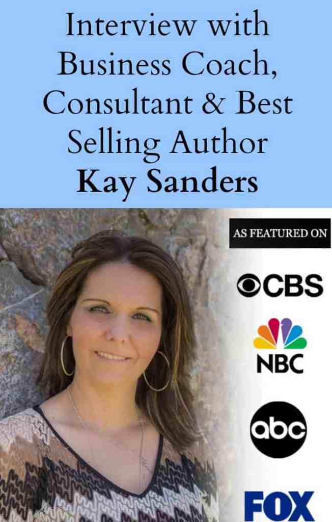 Interview with business coach, consultant and best-selling author, Kay Sanders.