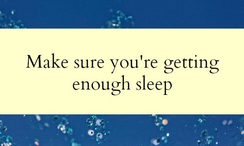 Make sure you're getting enough sleep - Your business is not your life.