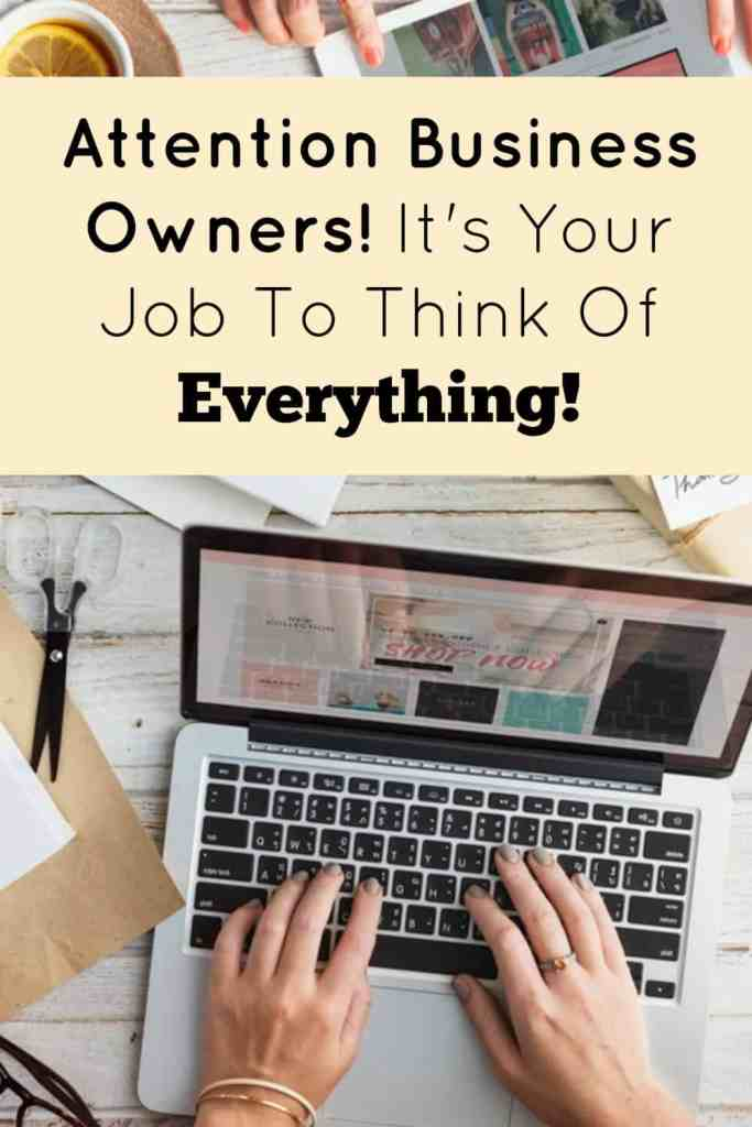 Attention Business Owners! It's Your Job To Think Of Everything!