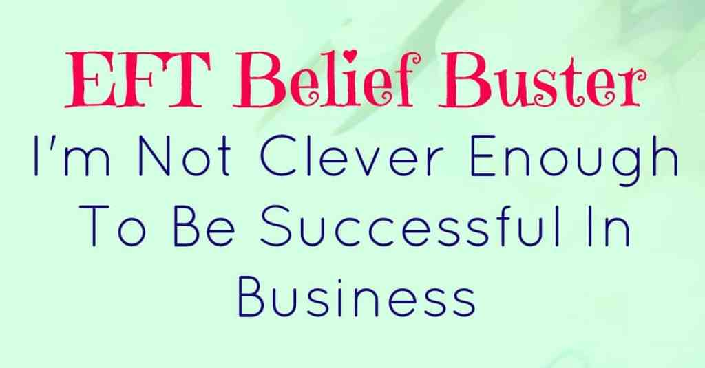 EFT Belief buster script - I'm not clever enough to be successful in business.