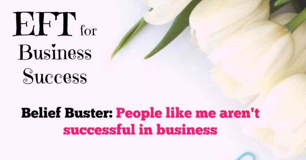 EFT belief buster for business success - People like me aren't successful in business.