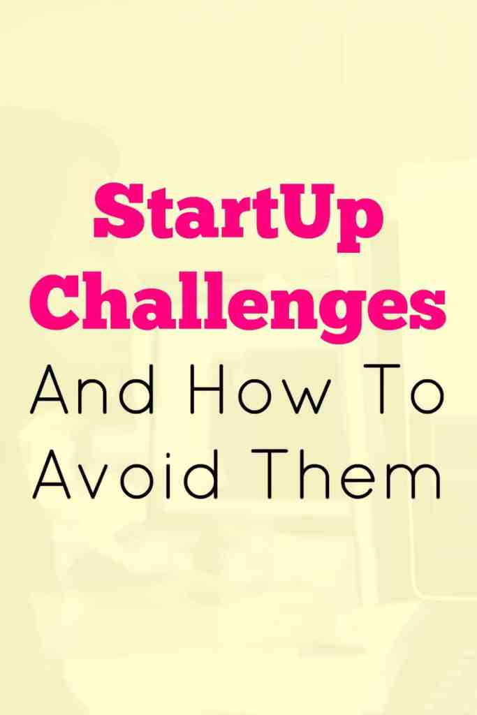 Check out these startup challenges and my tips for how to avoid them.