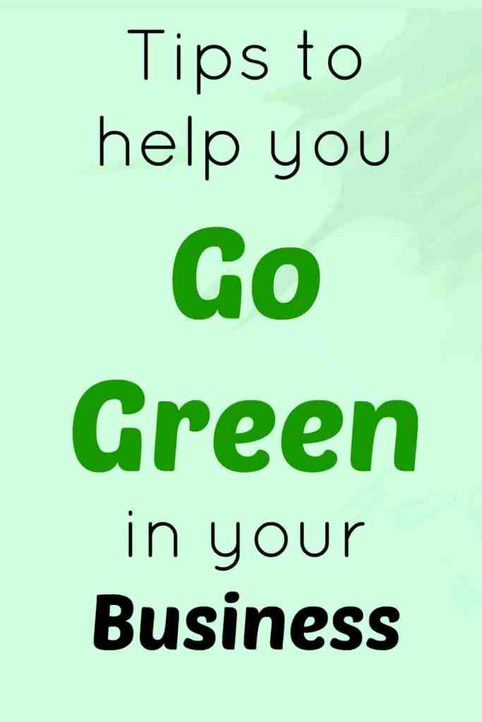 Tips to help you go green in your business.