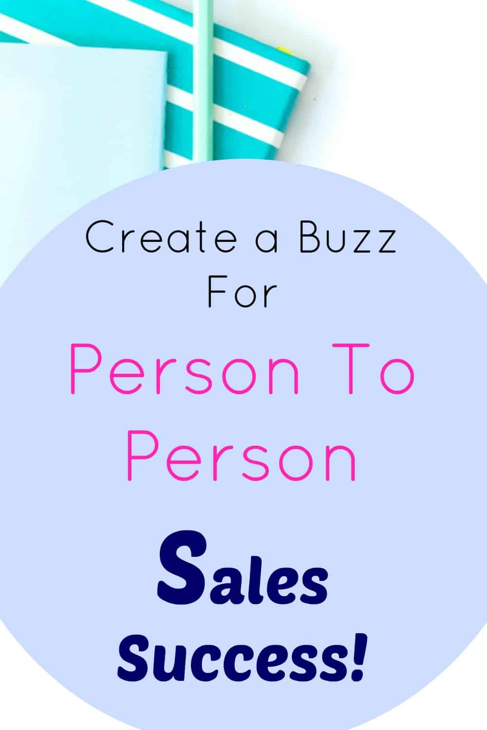 Create a Buzz For Person To Person Sales Success!