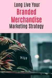 Long Live Your Branded Merchandise Marketing Strategy