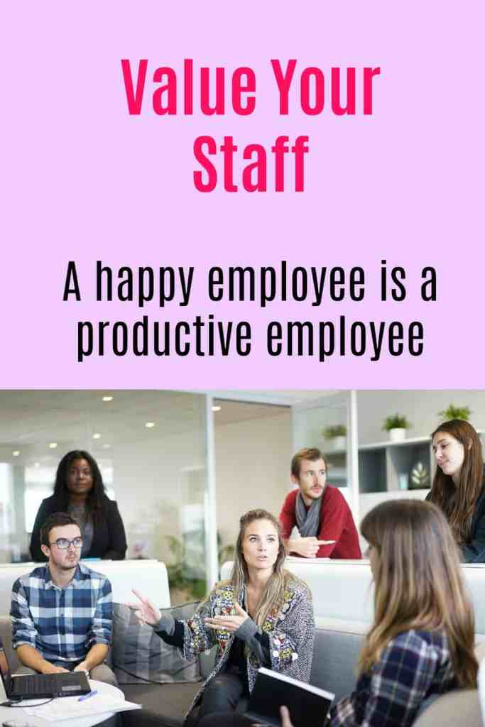 Value your staff.  A happy employee is a productive employee.
