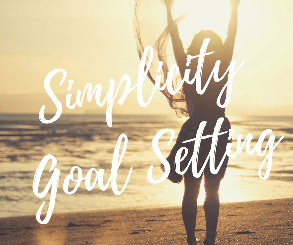 Simplicity goal setting for all areas of life.
