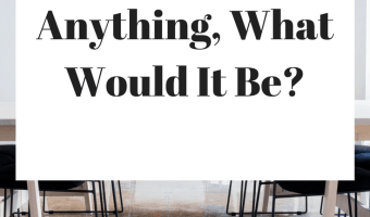 If Your Business Could Be Anything, What Would It Be?