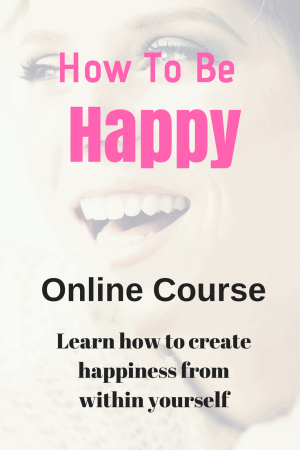 How to be happy - Online course - Learn how to create happiness within yourself