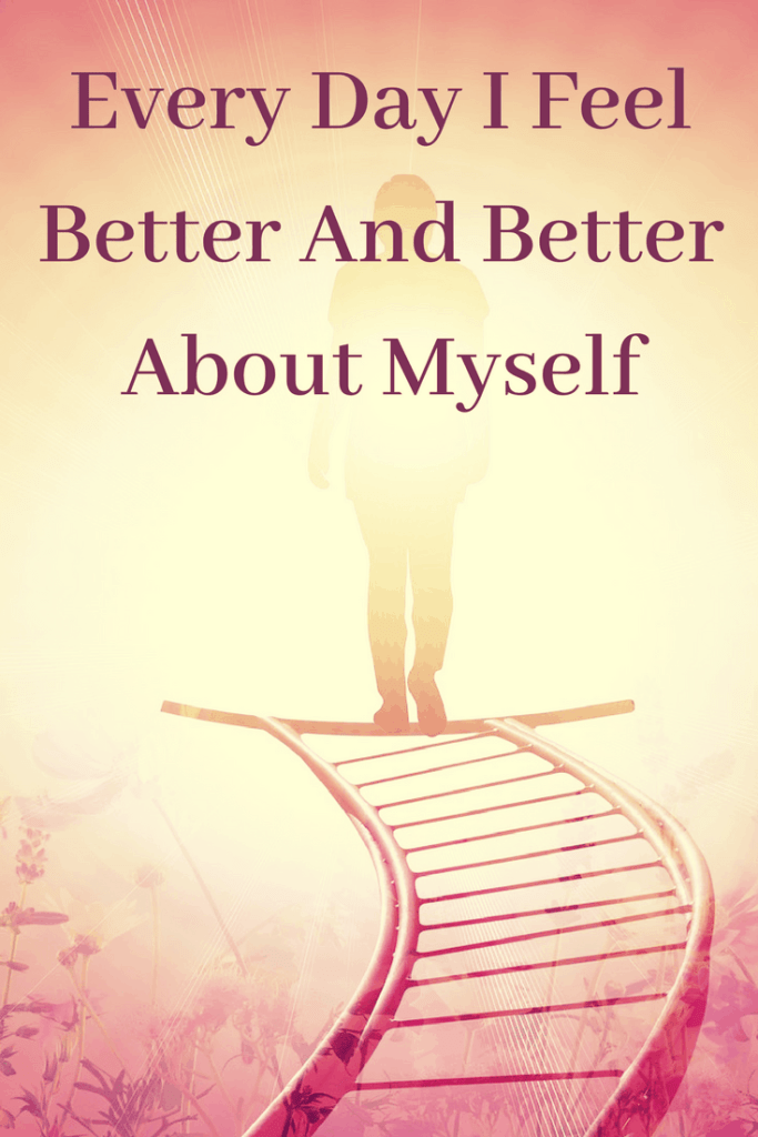 Self-esteem affirmation - Every day I feel better and better about myself