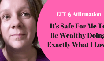 It's safe for me to be wealthy doing exactly what I love – EFT & Affirmation