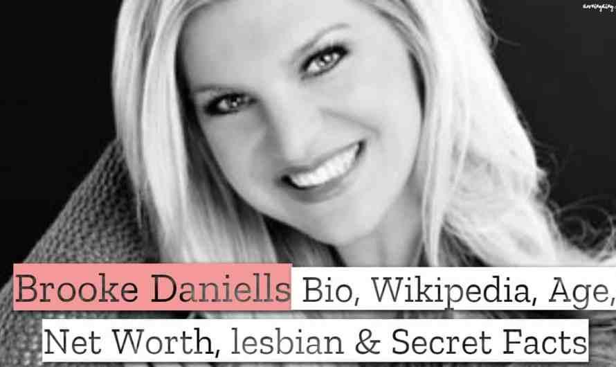 Brooke Daniells Bio, Wikipedia, Age, Net Worth, Gay & Secret Facts