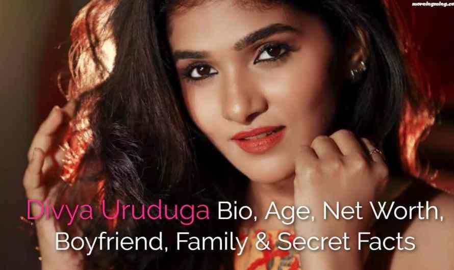 Divya Uruduga Bio, Age, Net Worth 2021, Boyfriend, Family & Secret Facts