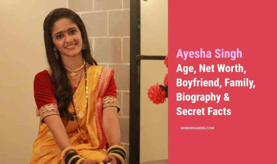Ayesha Singh Age, Net Worth, Boyfriend, Family, Biography & Secret Facts