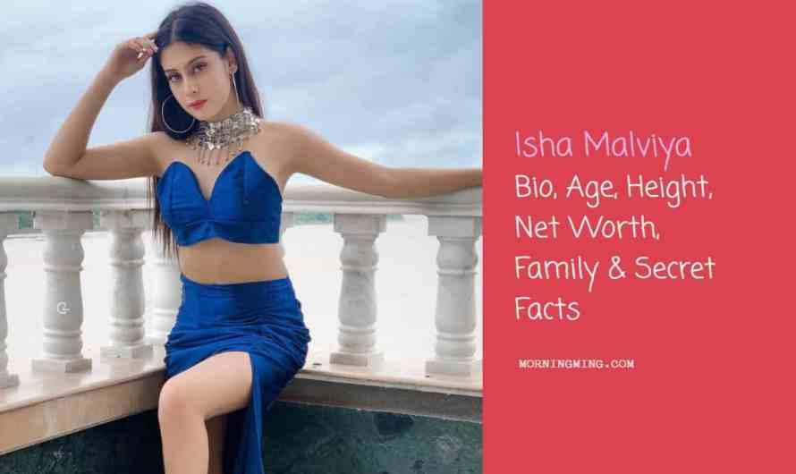 Isha Malviya Bio, Age, Height, Net Worth, Family & Secret Facts