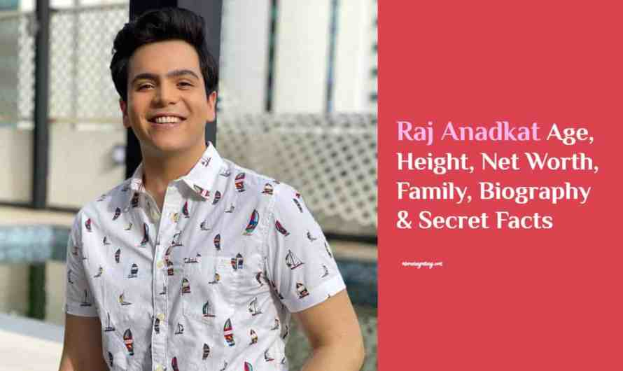 Raj Anadkat Age, Height, Net Worth 2021, Family, Biography & Secret Facts