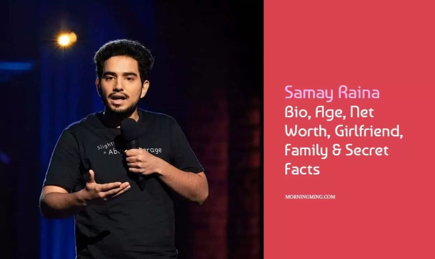 Samay Raina Bio, Age, Net Worth, Girlfriend, Family & Secret Facts