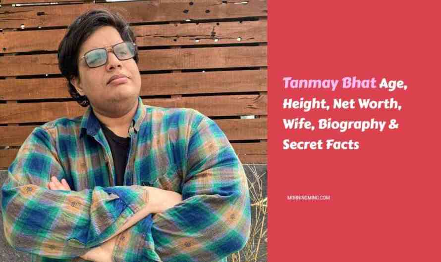 Tanmay Bhat Age, Height, Net Worth 2021, Wife, Biography & Secret Facts