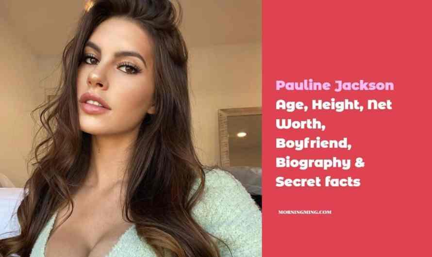 Pauline Jackson Age, Height, Net Worth, Boyfriend, Biography & Secret facts