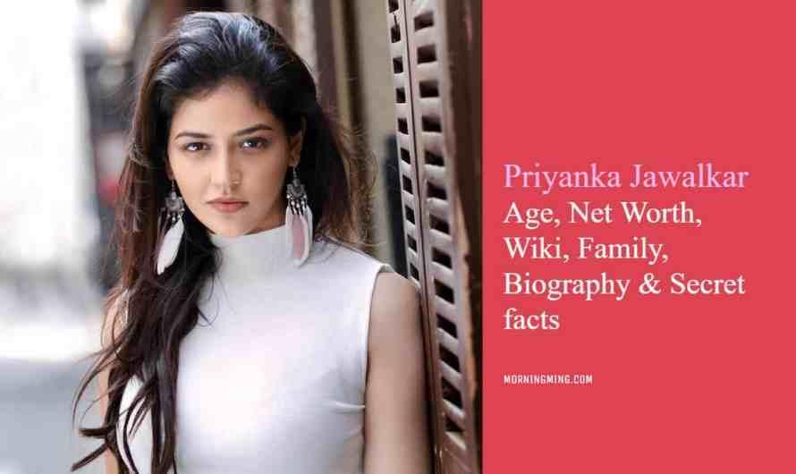 Priyanka Jawalkar Age, Net Worth, Wiki, Family, Biography & Secret facts