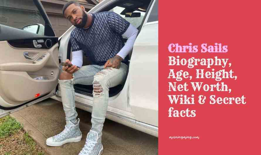 Chris Sails Bio: Age, Height, Net Worth, Wiki & Secret facts