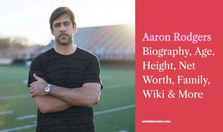 Aaron Rodgers Bio: Age, Height, Net Worth, Family, Wiki & More