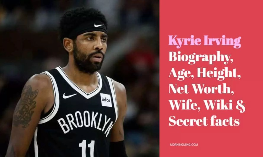Kyrie Irving Bio: Age, Height, Net Worth, Wife, Wiki & Secret facts