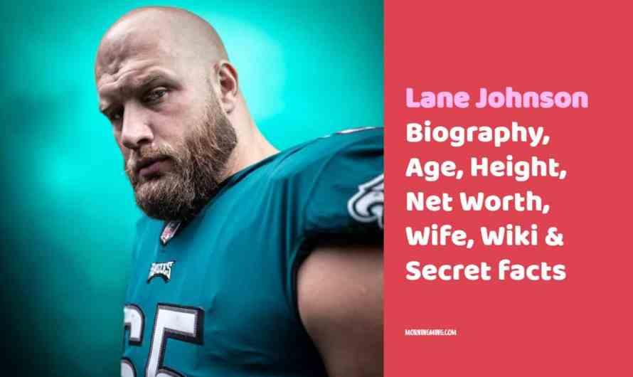 Lane Johnson Bio: Age, Height, Net Worth, Wife, Wiki & Secret facts