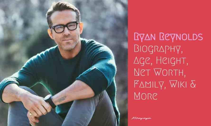 Ryan Reynolds Bio: Age, Height, Net Worth, Family, Wiki & More