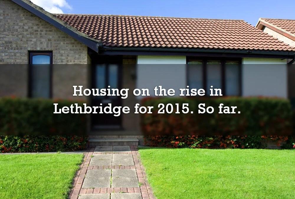 Housing on the rise in Lethbridge for 2015. So far.