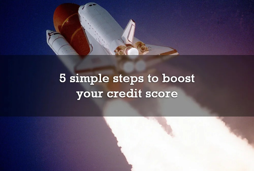 5 simple steps to boost your credit score