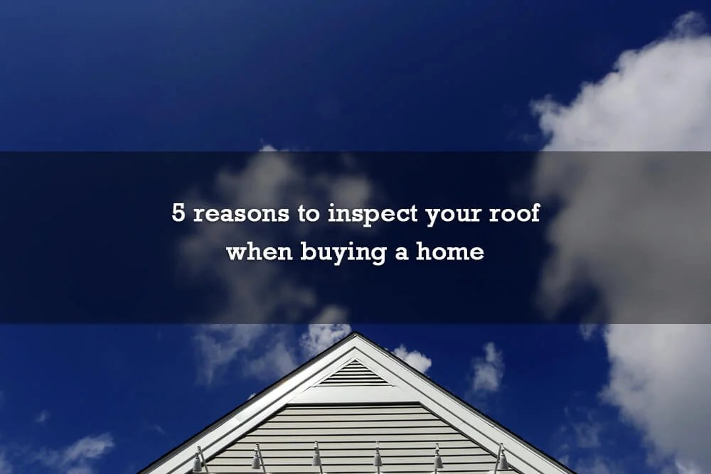 5 reasons to inspect your roof when buying a home