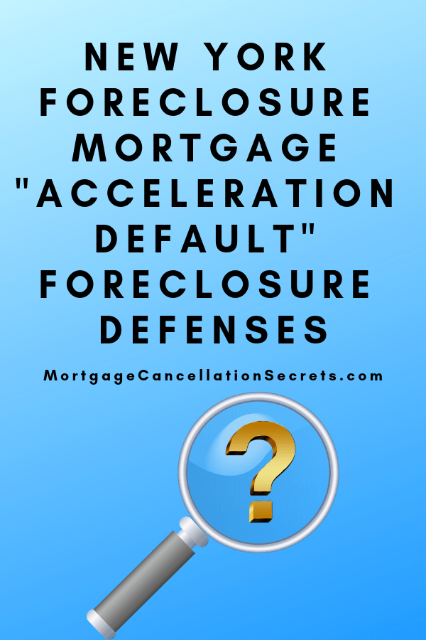 New York Foreclosure Mortgage Acceleration Default Foreclosure Defenses Mortgage Cancellation Secrets