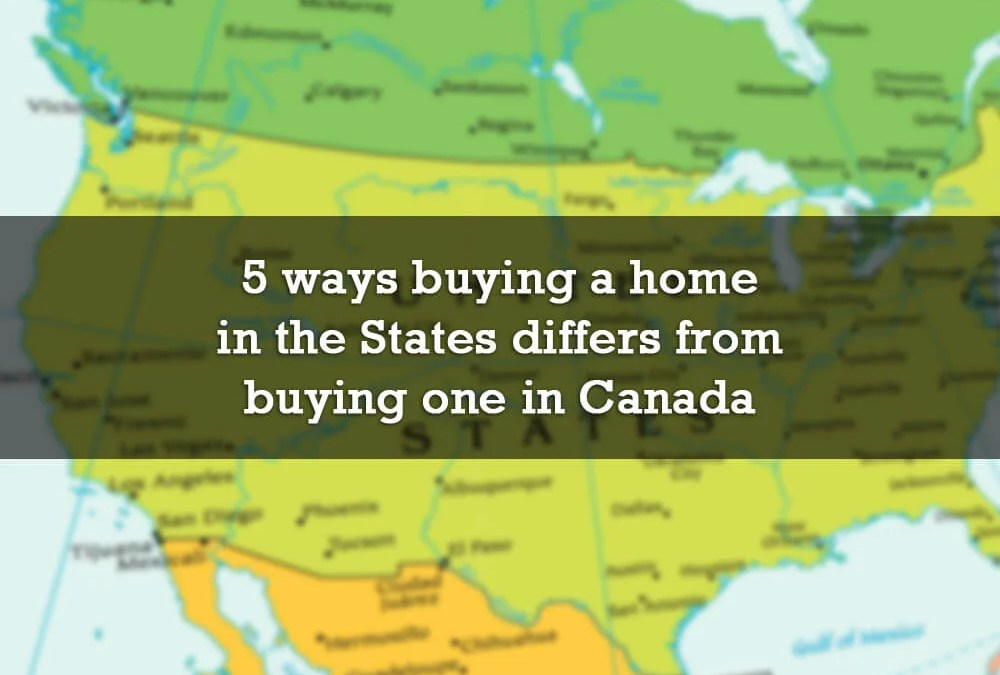 5 ways buying a home in the States differs from buying one in Canada