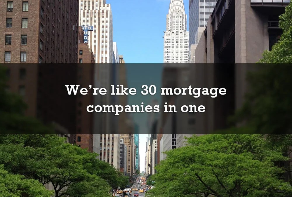 We're like 30 mortgage companies in one