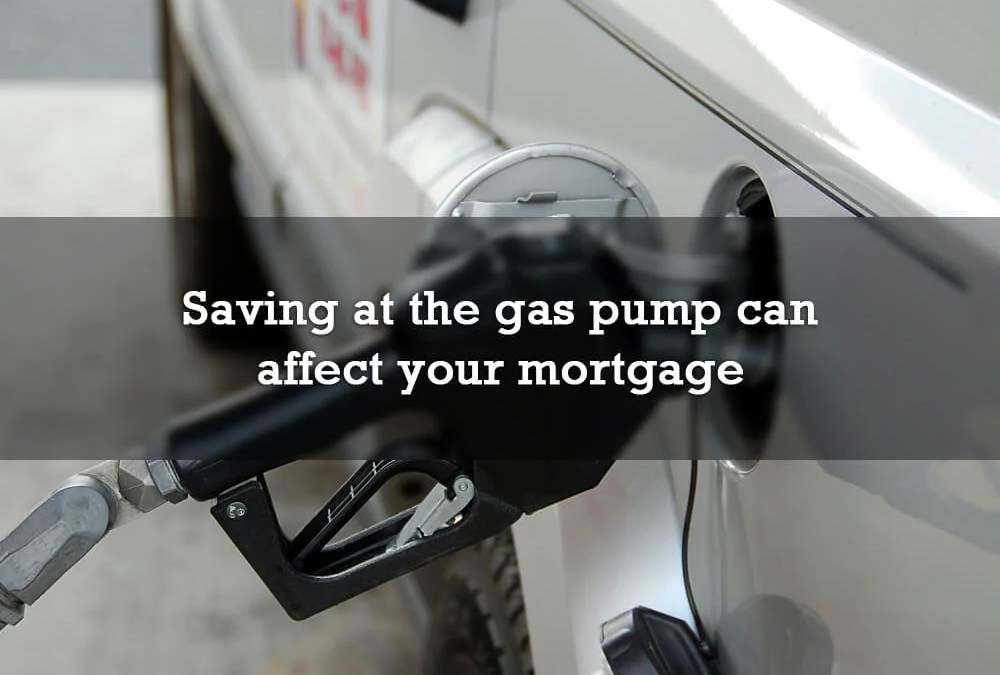 Saving at the gas pump can affect your mortgage