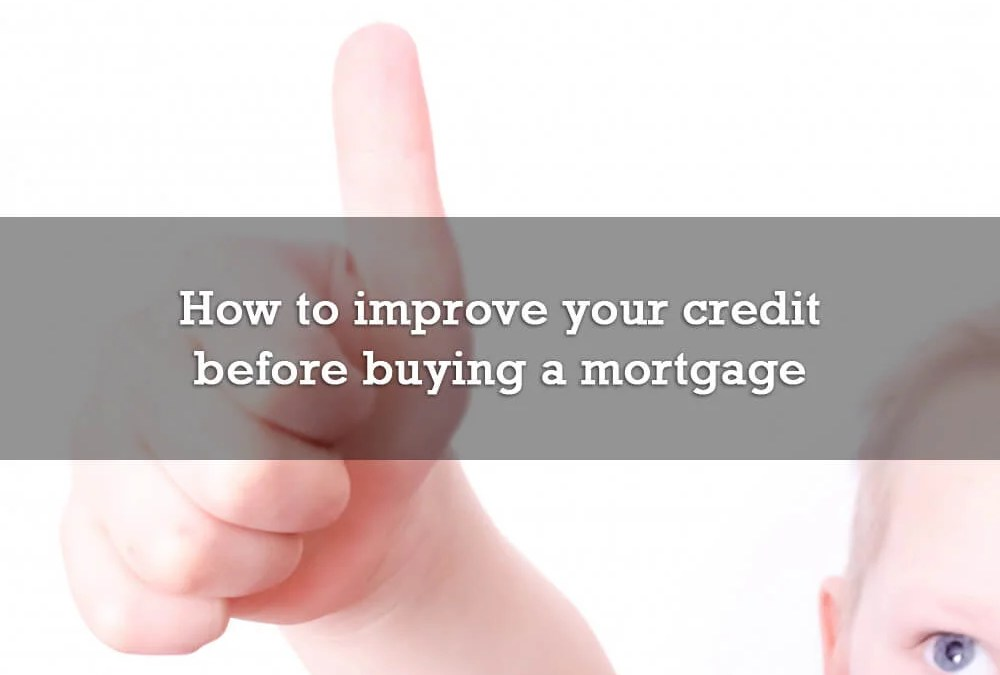 How to improve your credit before buying a mortgage