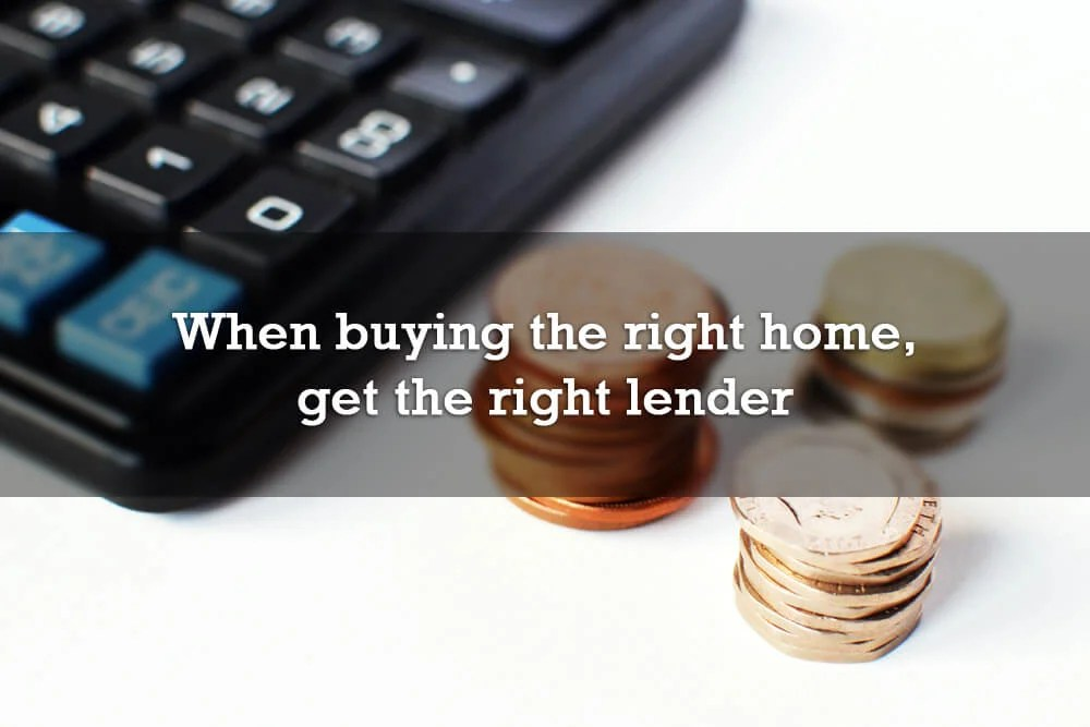 When buying the right home, get the right lender