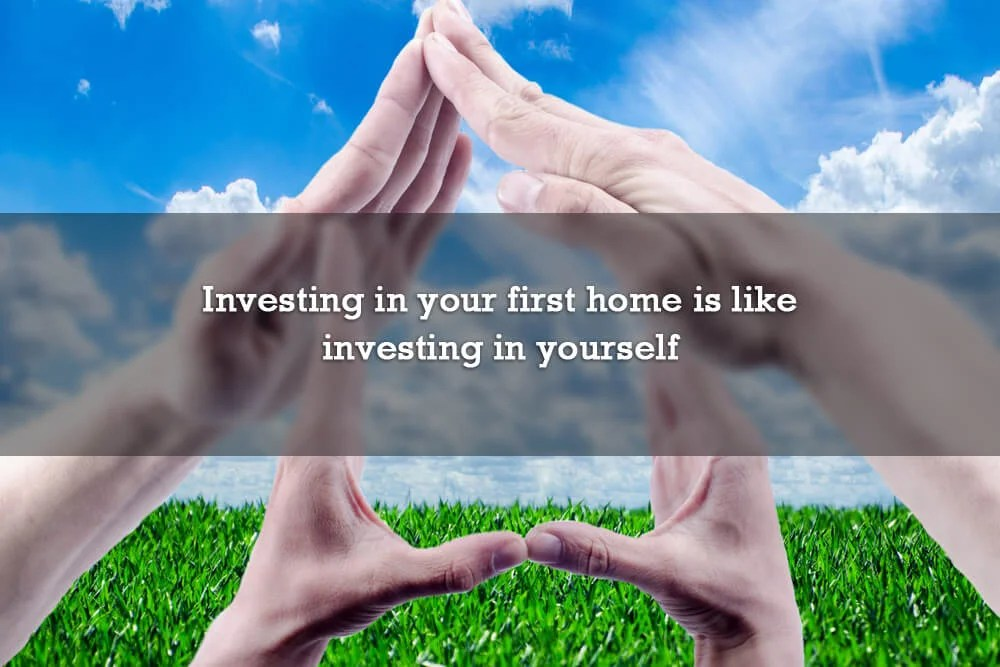 Investing in your first home is like investing in yourself