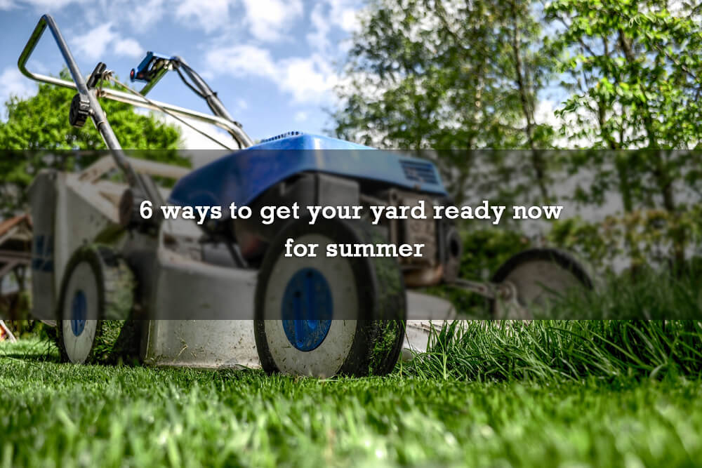 6 ways to get your yard ready now for summer