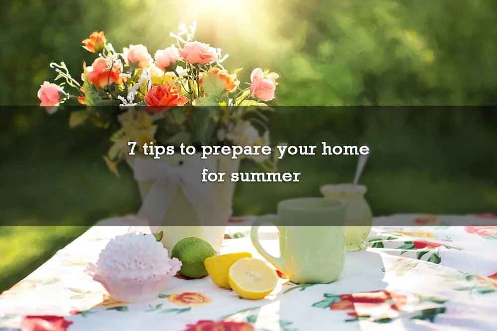 7 tips to prepare your home for summer