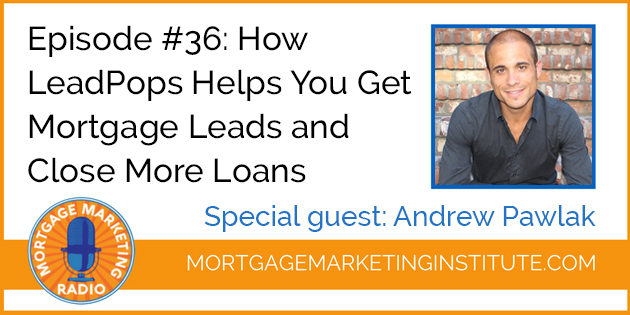 Ep #36: How LeadPops Gets You Consumer Direct Mortgage Leads