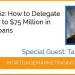 Ep #62: How to Delegate and Grow to $75 Million in Closed Loans