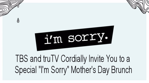 Tbs And Trutv Cordially Invite You To A Special I M Sorry Mother S Day Brunch Video Morty S Tv