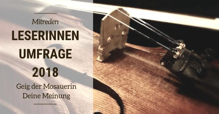 Geig' der Mosauerin Deine Meinung 2.0 – die LeserInnen Umfrage 2018
