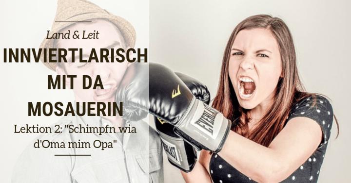 """Innviertlarisch mit da Mosauerin – Lektion 2: """"Schimpfen wia d' Oma mim Opa"""""""