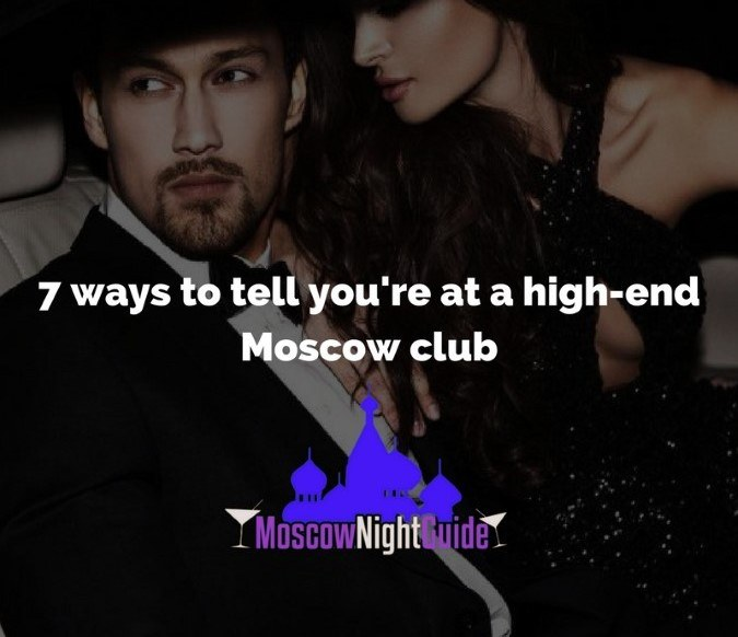 7 ways to tell you're at a high-end Moscow club