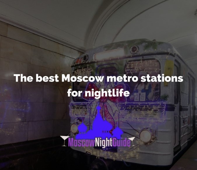 The best Moscow metro stations for nightlife