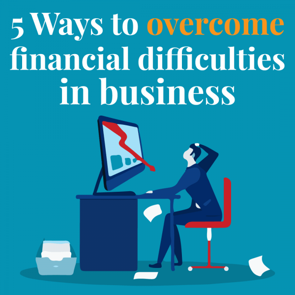 6 ways to overcome financial difficulties in business